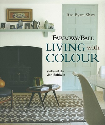 Farrow & Ball Living With Colour By Shaw, Ros Byam/ Baldwin, Jan (PHT)