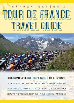 Graham Watson's Tour De France Travel Guide By Watson, Graham